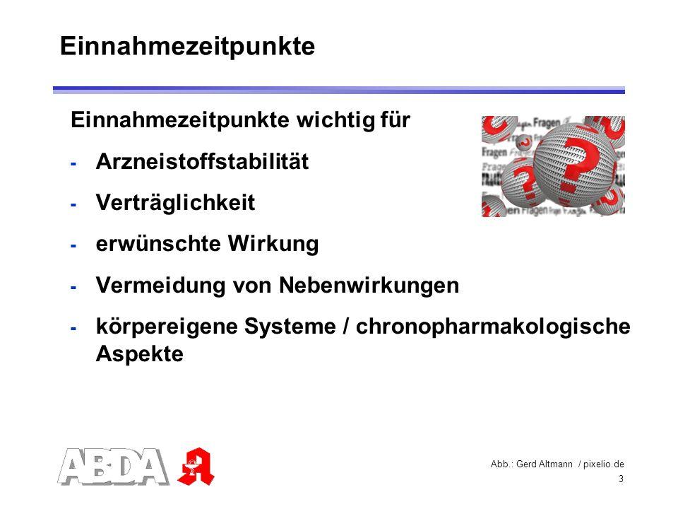 3 Einnahmezeitpunkte Einnahmezeitpunkte wichtig für - Arzneistoffstabilität - Verträglichkeit - erwünschte Wirkung - Vermeidung von Nebenwirkungen - k