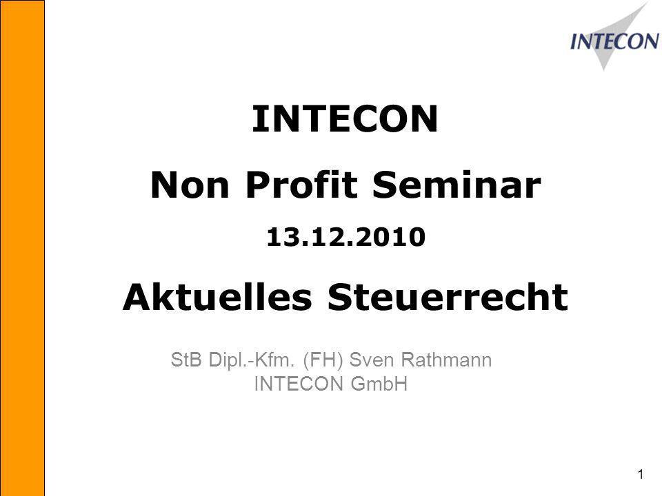 1 INTECON Non Profit Seminar 13.12.2010 Aktuelles Steuerrecht StB Dipl.-Kfm.