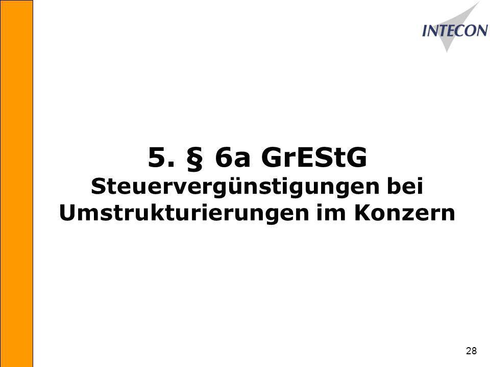 28 5. § 6a GrEStG Steuervergünstigungen bei Umstrukturierungen im Konzern