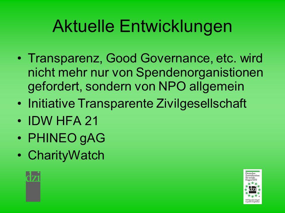 Aktuelle Entwicklungen Transparenz, Good Governance, etc. wird nicht mehr nur von Spendenorganistionen gefordert, sondern von NPO allgemein Initiative