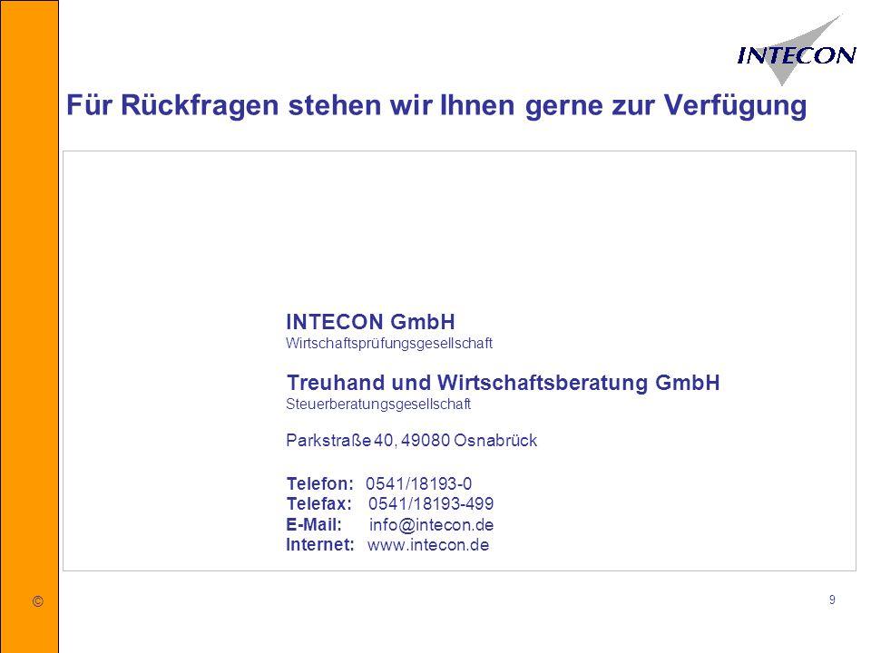 © 9 Für Rückfragen stehen wir Ihnen gerne zur Verfügung INTECON GmbH Wirtschaftsprüfungsgesellschaft Treuhand und Wirtschaftsberatung GmbH Steuerberat
