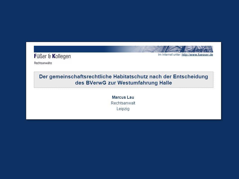 Im Internet unter: http://www.fuesser.dewww.fuesser.de Der gemeinschaftsrechtliche Habitatschutz nach der Entscheidung des BVerwG zur Westumfahrung Halle Marcus Lau Rechtsanwalt Leipzig