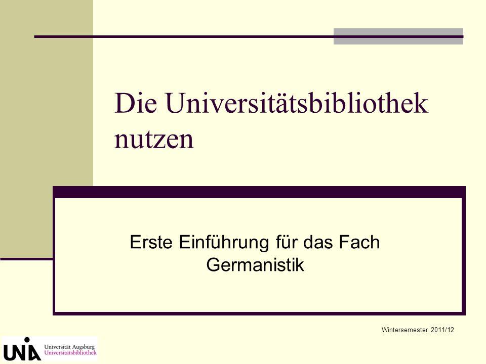 Die Universitätsbibliothek nutzen Erste Einführung für das Fach Germanistik Wintersemester 2011/12