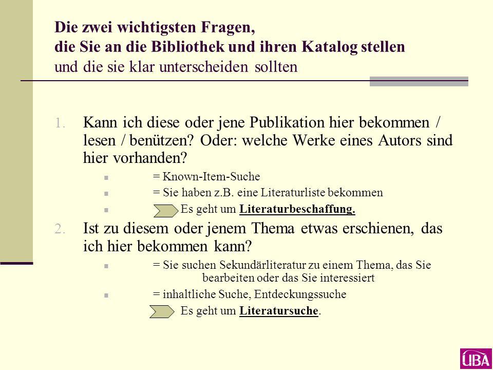 Die zwei wichtigsten Fragen, die Sie an die Bibliothek und ihren Katalog stellen und die sie klar unterscheiden sollten 1.