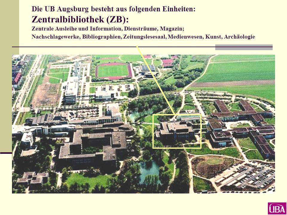 Die UB Augsburg besteht aus folgenden Einheiten: Zentralbibliothek (ZB): Zentrale Ausleihe und Information, Diensträume, Magazin; Nachschlagewerke, Bibliographien, Zeitungslesesaal, Medienwesen, Kunst, Archäologie
