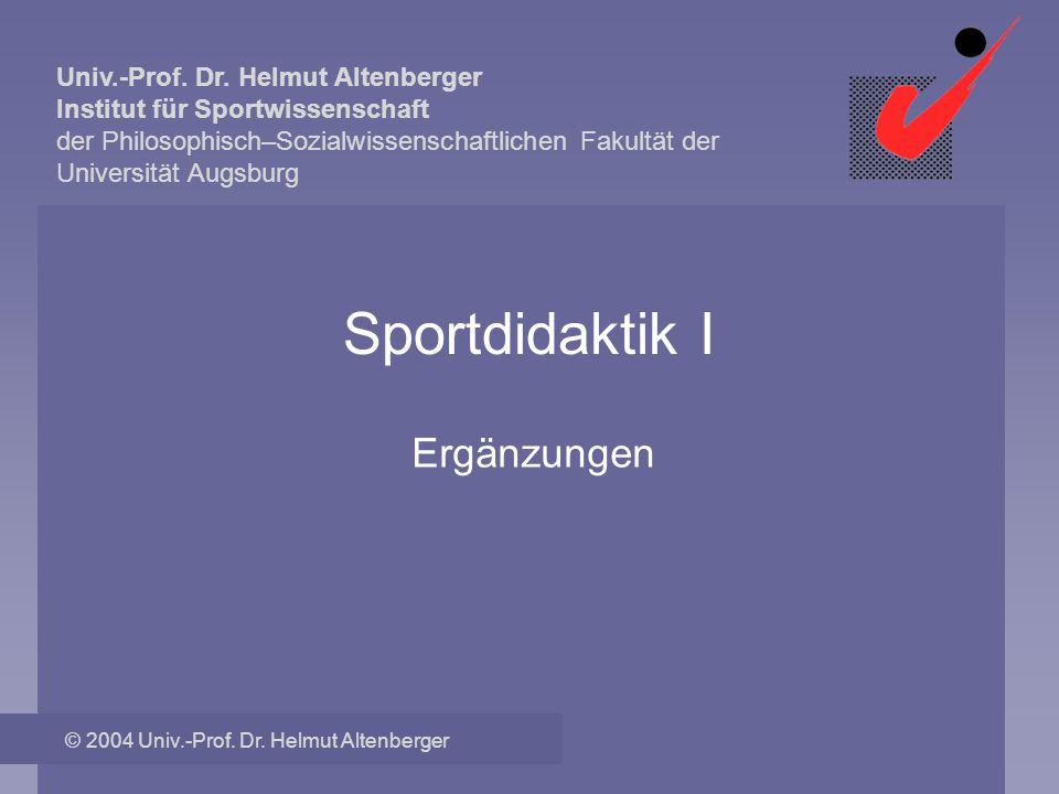 Univ.-Prof. Dr. Helmut Altenberger Institut für Sportwissenschaft der Philosophisch–Sozialwissenschaftlichen Fakultät der Universität Augsburg © 2004