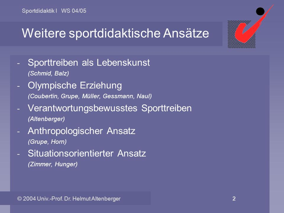 Sportdidaktik I WS 04/05 © 2004 Univ.-Prof. Dr. Helmut Altenberger 2 Weitere sportdidaktische Ansätze - Sporttreiben als Lebenskunst (Schmid, Balz) -