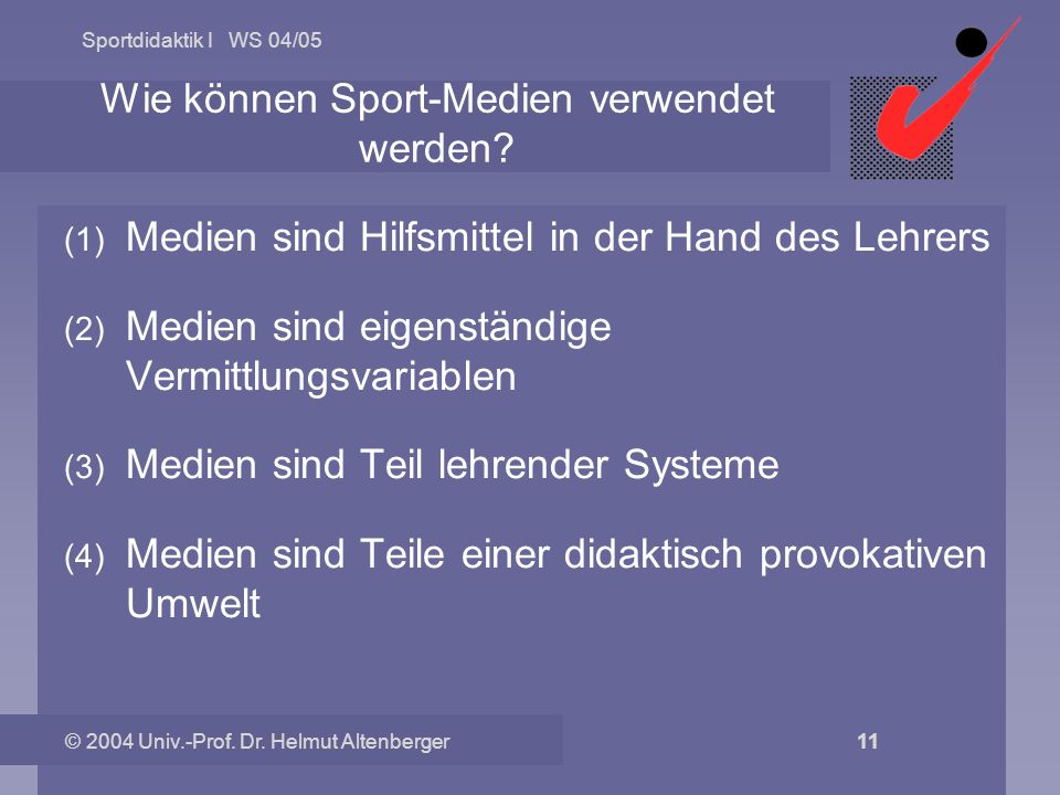 Sportdidaktik I WS 04/05 © 2004 Univ.-Prof. Dr. Helmut Altenberger 11 Wie können Sport-Medien verwendet werden? (1) Medien sind Hilfsmittel in der Han