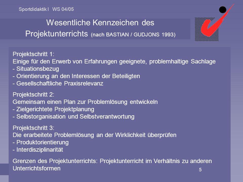 Sportdidaktik I WS 04/05 © 2004 Univ.-Prof. Dr. Helmut Altenberger 5 Wesentliche Kennzeichen des Projektunterrichts (nach BASTIAN / GUDJONS 1993) Proj