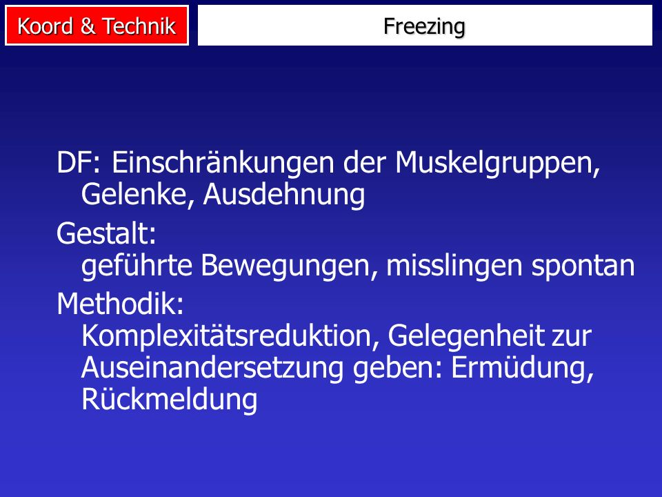 Koord & Technik Phasen des Technikerwerbs 1.Phase Freezing: Einfrieren der Freiheitsgrade 2.Phase Releasing: Befreien der Freiheitsgrade 3.Phase Explo