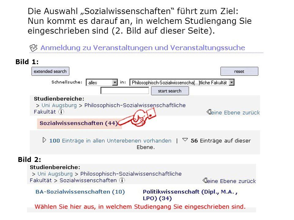 Die Auswahl Sozialwissenschaften führt zum Ziel: Nun kommt es darauf an, in welchem Studiengang Sie eingeschrieben sind (2. Bild auf dieser Seite). Bi