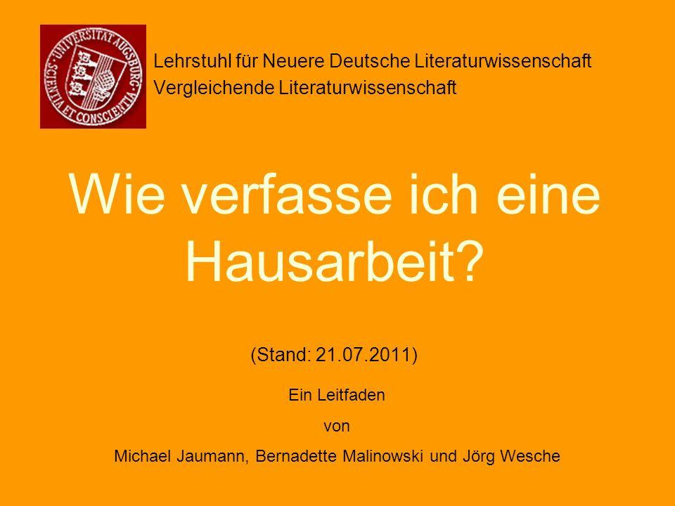 Wie verfasse ich eine Hausarbeit? (Stand: 21.07.2011) Lehrstuhl für Neuere Deutsche Literaturwissenschaft Vergleichende Literaturwissenschaft Ein Leit