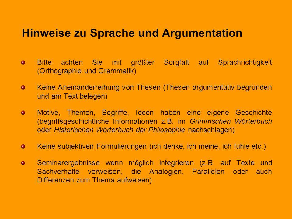 Hinweise zu Sprache und Argumentation Bitte achten Sie mit größter Sorgfalt auf Sprachrichtigkeit (Orthographie und Grammatik) Keine Aneinanderreihung