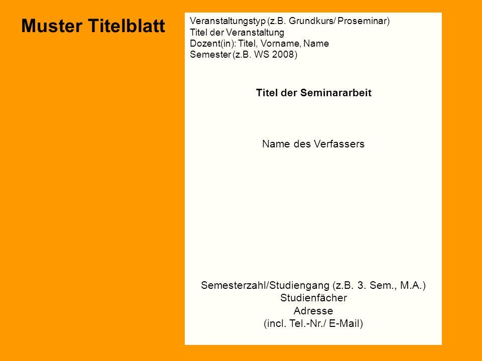Muster Titelblatt Veranstaltungstyp (z.B. Grundkurs/ Proseminar) Titel der Veranstaltung Dozent(in): Titel, Vorname, Name Semester (z.B. WS 2008) Tite