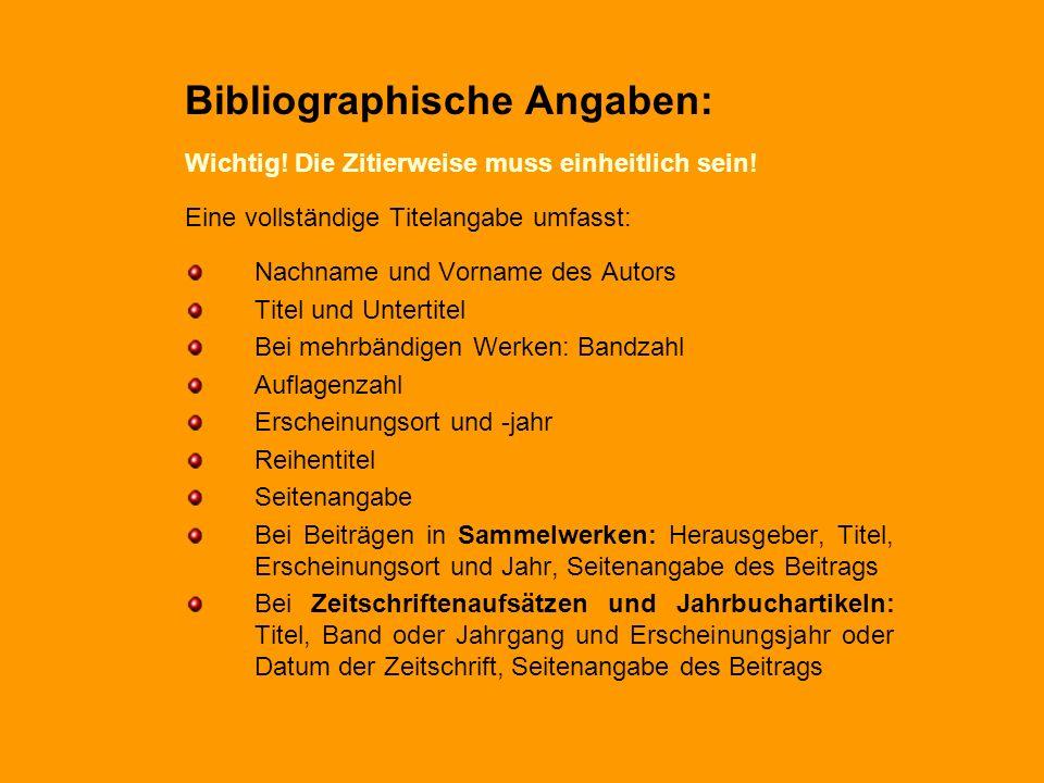 Bibliographische Angaben: Wichtig! Die Zitierweise muss einheitlich sein! Eine vollständige Titelangabe umfasst: Nachname und Vorname des Autors Titel
