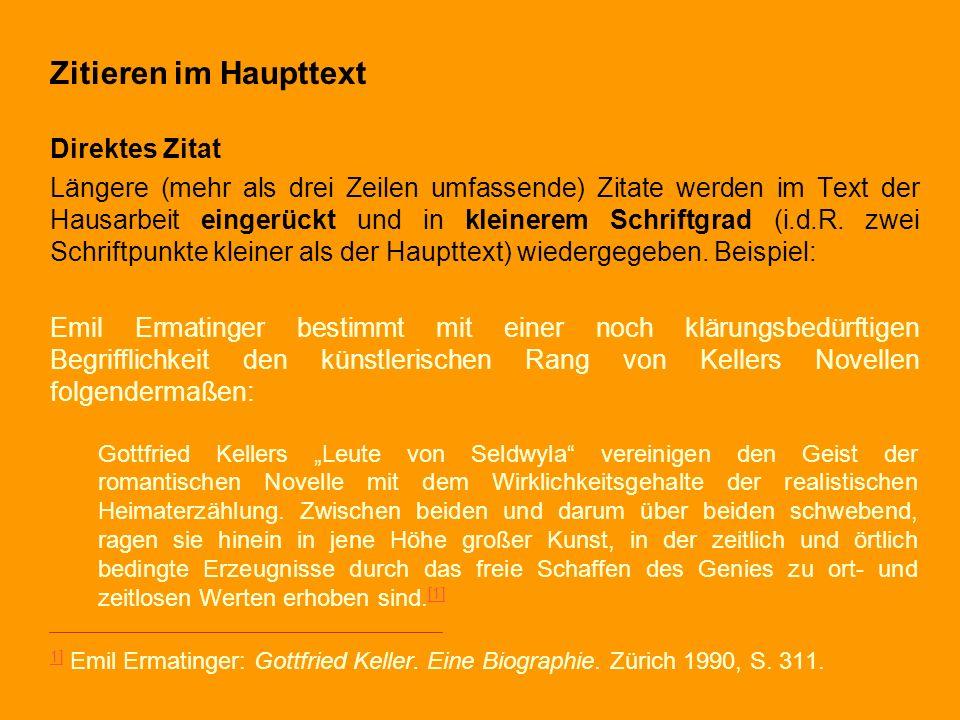 Zitieren im Haupttext Direktes Zitat Längere (mehr als drei Zeilen umfassende) Zitate werden im Text der Hausarbeit eingerückt und in kleinerem Schrif