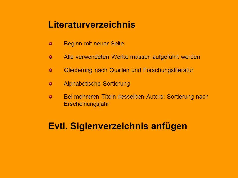 Literaturverzeichnis Beginn mit neuer Seite Alle verwendeten Werke müssen aufgeführt werden Gliederung nach Quellen und Forschungsliteratur Alphabetis