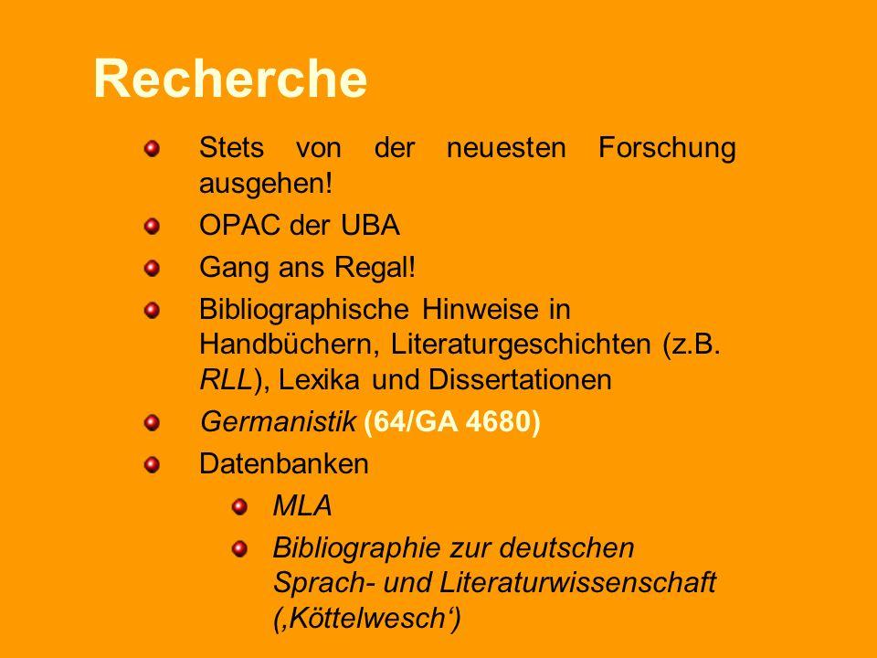 Recherche Stets von der neuesten Forschung ausgehen! OPAC der UBA Gang ans Regal! Bibliographische Hinweise in Handbüchern, Literaturgeschichten (z.B.
