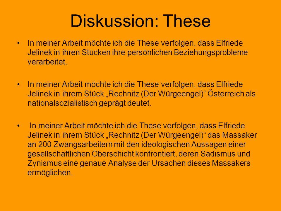 Diskussion: These In meiner Arbeit möchte ich die These verfolgen, dass Elfriede Jelinek in ihren Stücken ihre persönlichen Beziehungsprobleme verarbe