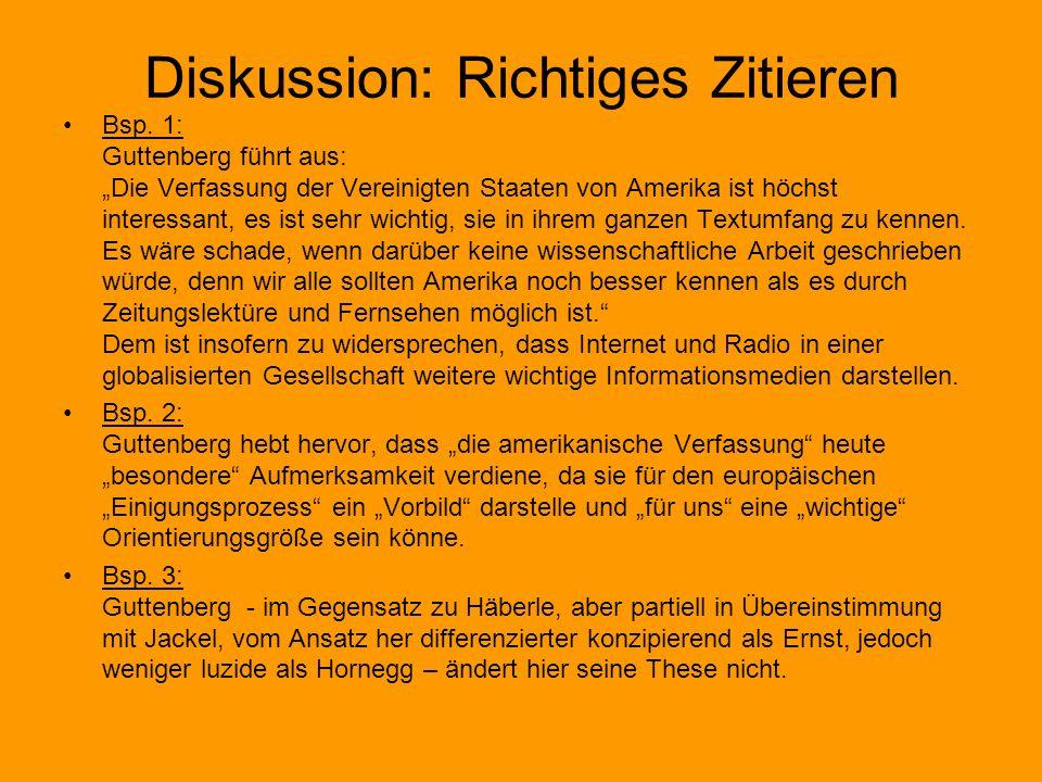 Diskussion: Richtiges Zitieren Bsp. 1: Guttenberg führt aus: Die Verfassung der Vereinigten Staaten von Amerika ist höchst interessant, es ist sehr wi