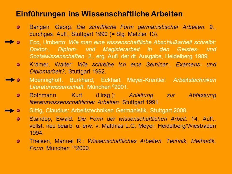 Einführungen ins Wissenschaftliche Arbeiten Bangen, Georg: Die schriftliche Form germanistischer Arbeiten. 9., durchges. Aufl., Stuttgart 1990 (= Slg.