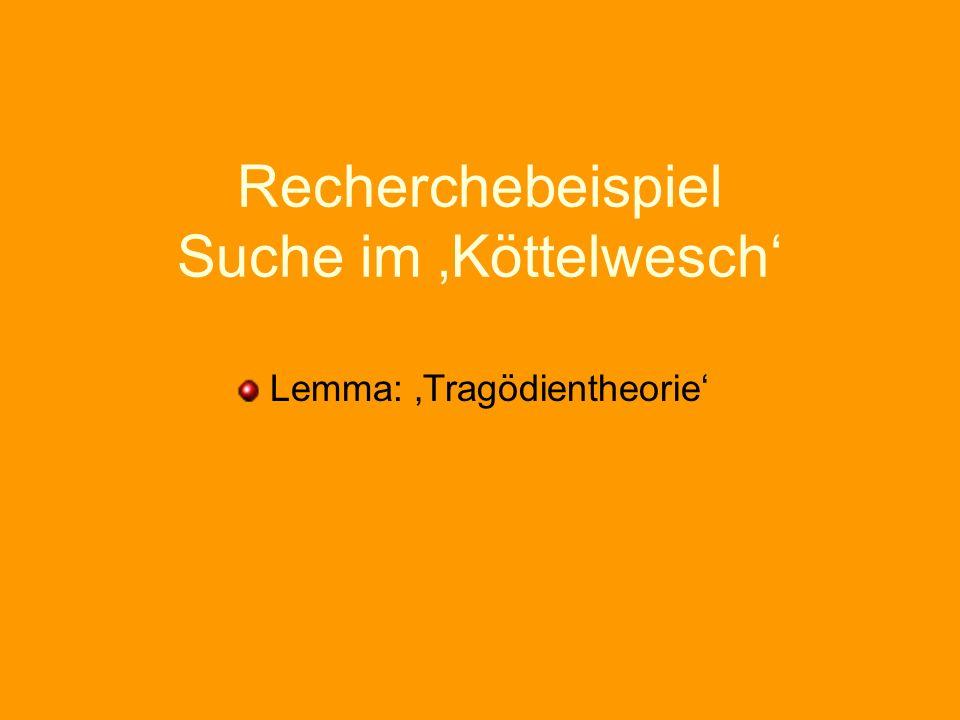 Recherchebeispiel Suche im Köttelwesch Lemma: Tragödientheorie