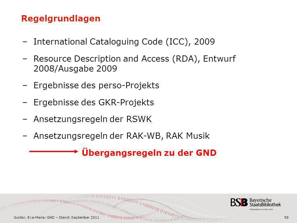 Gulder, Eva-Maria: GND – Stand: September 201158 Regelgrundlagen –International Cataloguing Code (ICC), 2009 –Resource Description and Access (RDA), E
