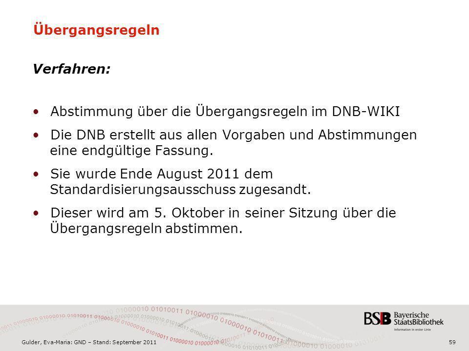 Gulder, Eva-Maria: GND – Stand: September 201159 Übergangsregeln Verfahren: Abstimmung über die Übergangsregeln im DNB-WIKI Die DNB erstellt aus allen