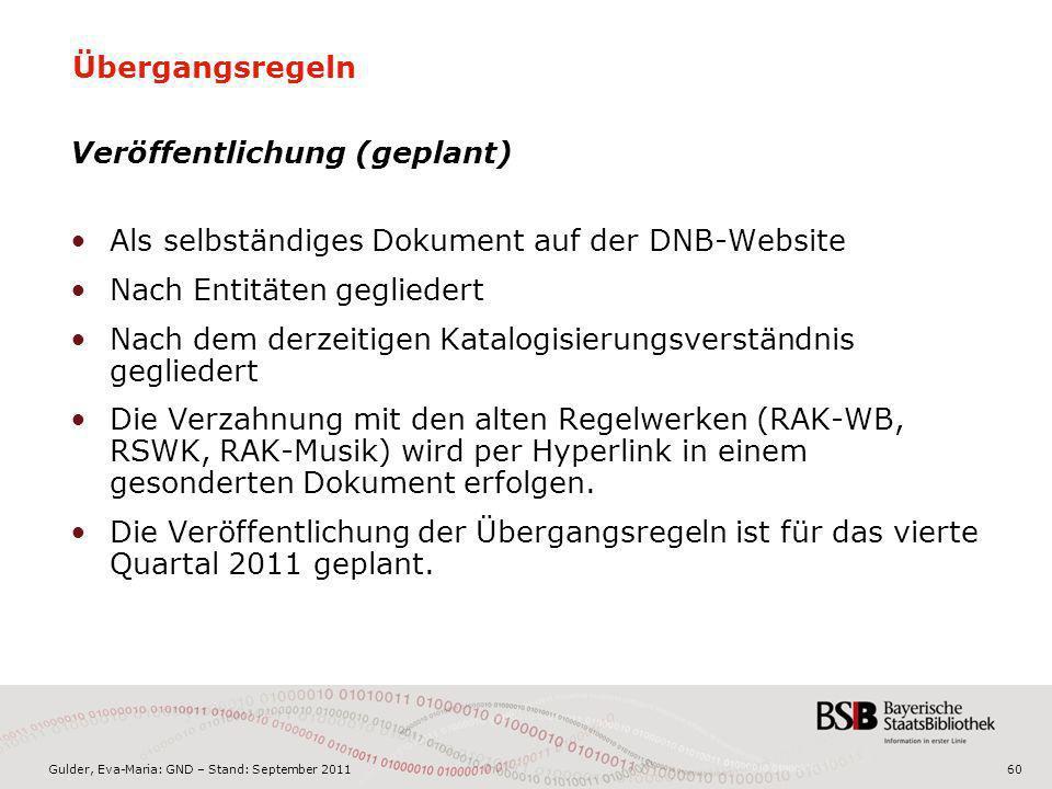 Gulder, Eva-Maria: GND – Stand: September 201160 Übergangsregeln Veröffentlichung (geplant) Als selbständiges Dokument auf der DNB-Website Nach Entitä