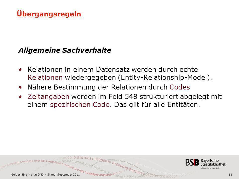 Gulder, Eva-Maria: GND – Stand: September 201161 Übergangsregeln Allgemeine Sachverhalte Relationen in einem Datensatz werden durch echte Relationen w