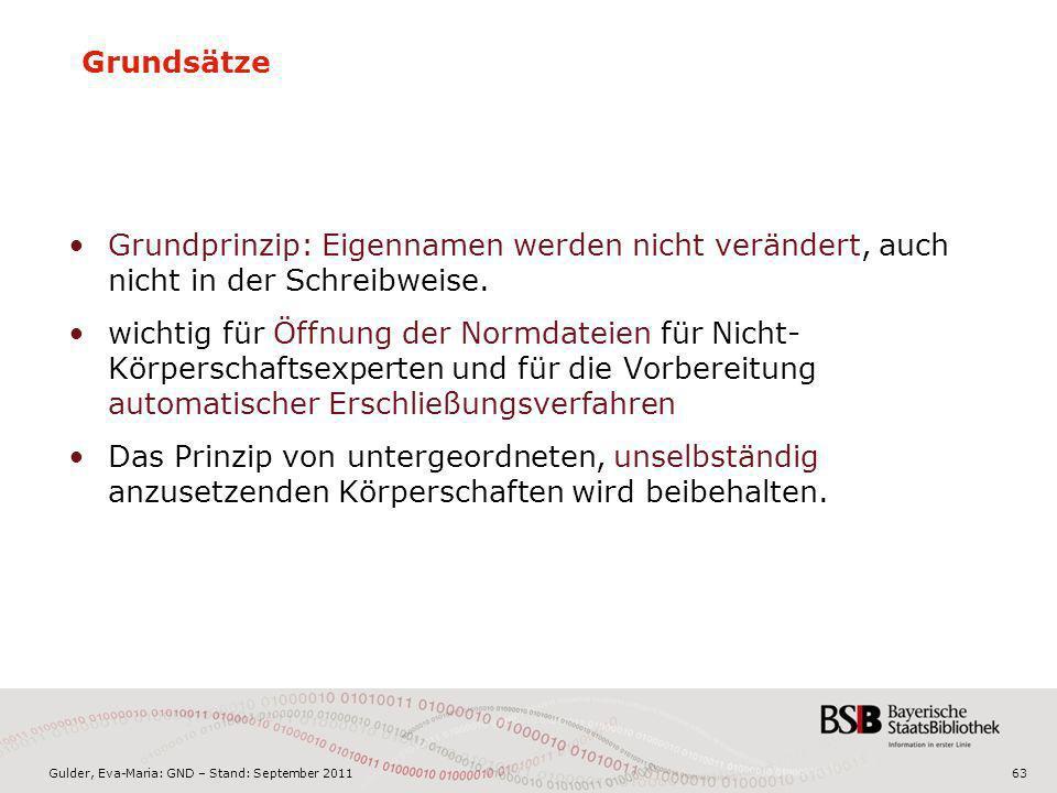 Gulder, Eva-Maria: GND – Stand: September 201163 Grundsätze Grundprinzip: Eigennamen werden nicht verändert, auch nicht in der Schreibweise. wichtig f