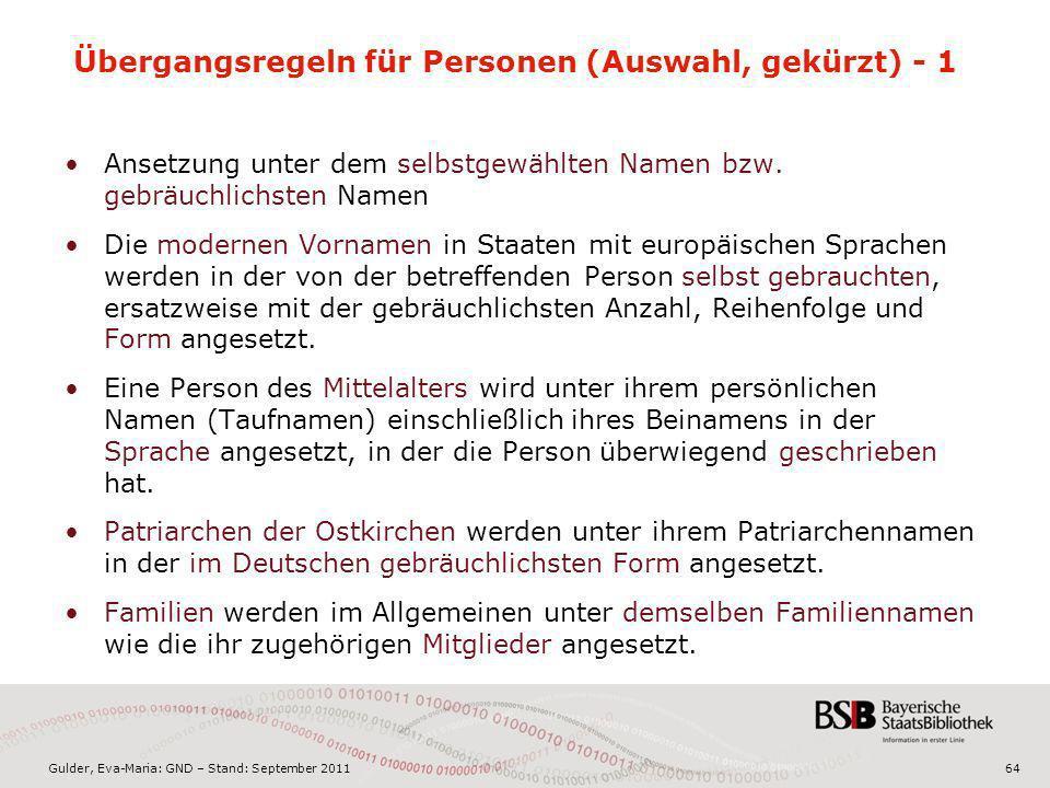 Gulder, Eva-Maria: GND – Stand: September 201164 Übergangsregeln für Personen (Auswahl, gekürzt) - 1 Ansetzung unter dem selbstgewählten Namen bzw. ge