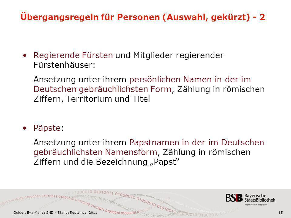 Gulder, Eva-Maria: GND – Stand: September 201165 Übergangsregeln für Personen (Auswahl, gekürzt) - 2 Regierende Fürsten und Mitglieder regierender Für