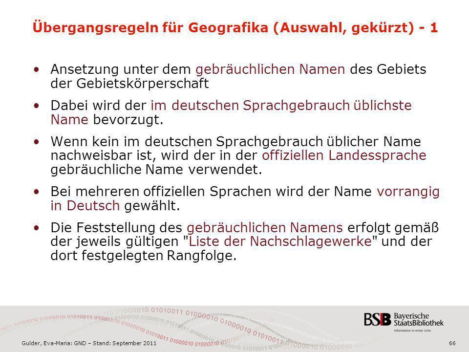 Gulder, Eva-Maria: GND – Stand: September 201166 Übergangsregeln für Geografika (Auswahl, gekürzt) - 1 Ansetzung unter dem gebräuchlichen Namen des Ge