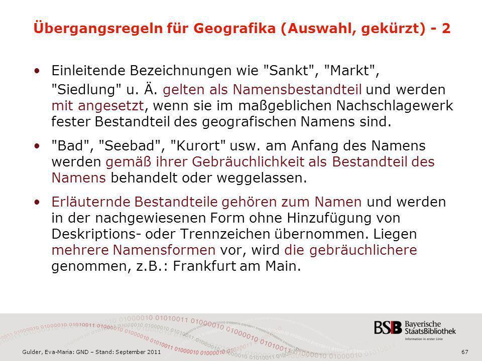 Gulder, Eva-Maria: GND – Stand: September 201167 Übergangsregeln für Geografika (Auswahl, gekürzt) - 2 Einleitende Bezeichnungen wie