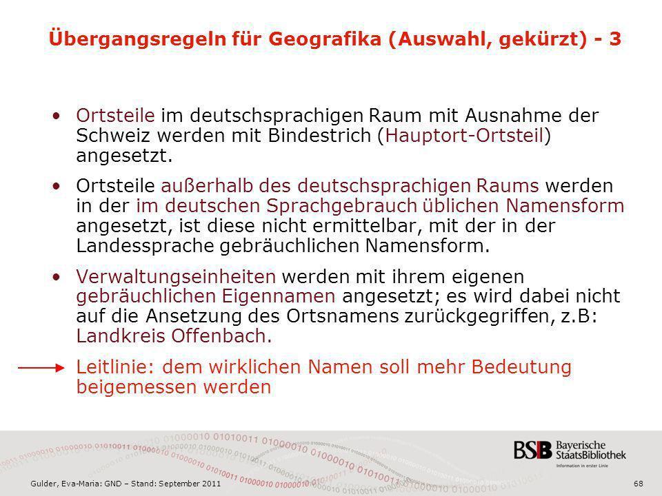 Gulder, Eva-Maria: GND – Stand: September 201168 Übergangsregeln für Geografika (Auswahl, gekürzt) - 3 Ortsteile im deutschsprachigen Raum mit Ausnahm