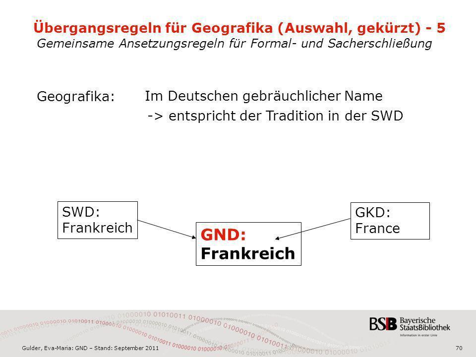 Gulder, Eva-Maria: GND – Stand: September 201170 Geografika: Im Deutschen gebräuchlicher Name SWD: Frankreich GKD: France GND: Frankreich Übergangsreg