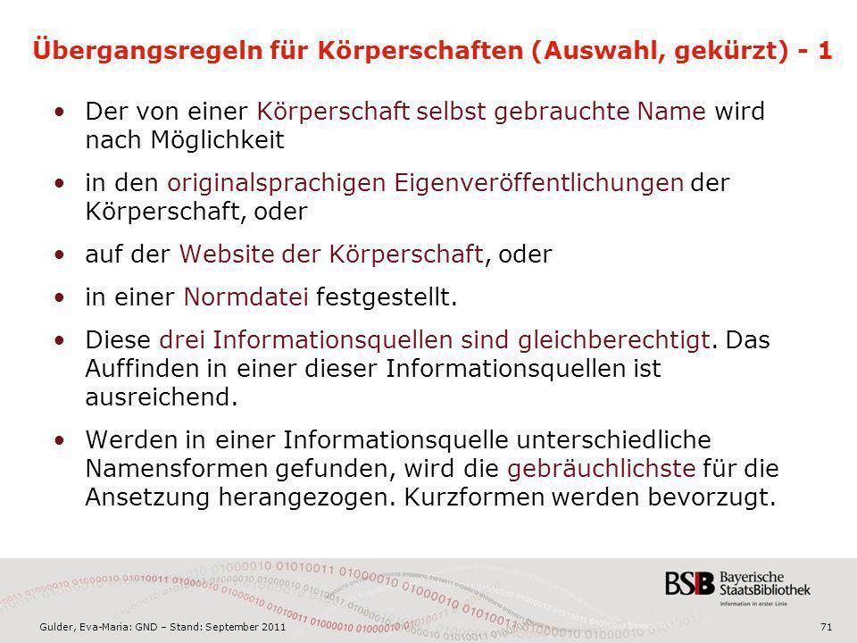 Gulder, Eva-Maria: GND – Stand: September 201171 Übergangsregeln für Körperschaften (Auswahl, gekürzt) - 1 Der von einer Körperschaft selbst gebraucht