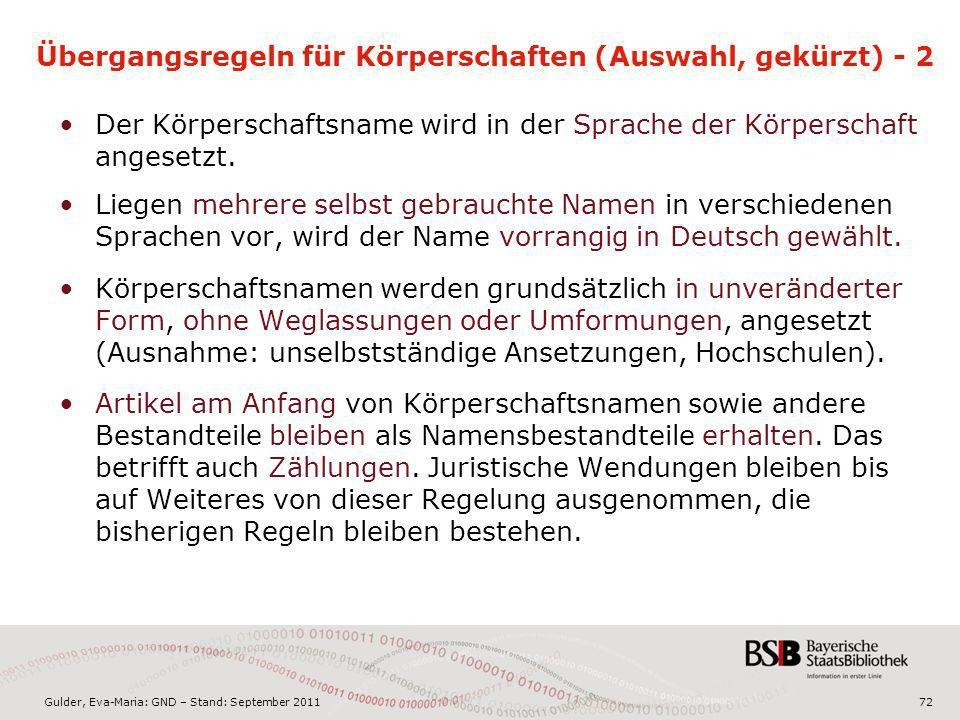Gulder, Eva-Maria: GND – Stand: September 201172 Übergangsregeln für Körperschaften (Auswahl, gekürzt) - 2 Der Körperschaftsname wird in der Sprache d