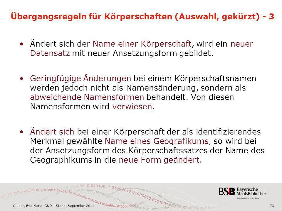 Gulder, Eva-Maria: GND – Stand: September 201173 Übergangsregeln für Körperschaften (Auswahl, gekürzt) - 3 Ändert sich der Name einer Körperschaft, wi