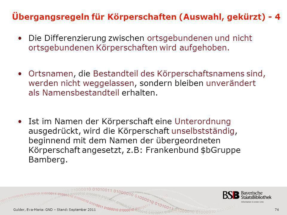 Gulder, Eva-Maria: GND – Stand: September 201174 Übergangsregeln für Körperschaften (Auswahl, gekürzt) - 4 Die Differenzierung zwischen ortsgebundenen