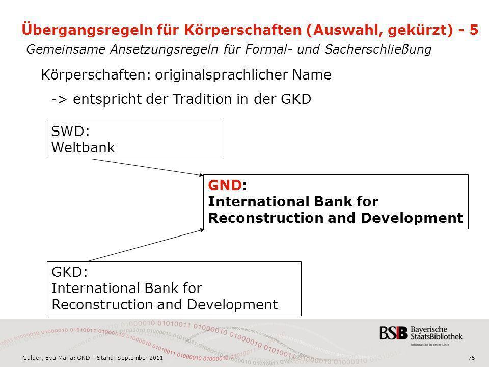 Gulder, Eva-Maria: GND – Stand: September 201175 Übergangsregeln für Körperschaften (Auswahl, gekürzt) - 5 Gemeinsame Ansetzungsregeln für Formal- und