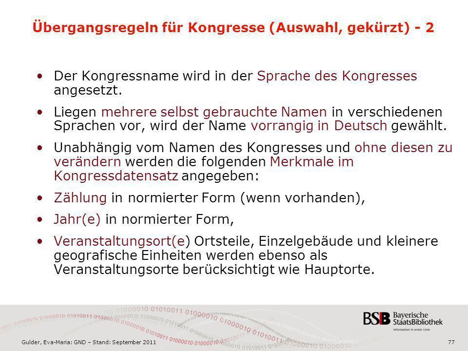 Gulder, Eva-Maria: GND – Stand: September 201177 Übergangsregeln für Kongresse (Auswahl, gekürzt) - 2 Der Kongressname wird in der Sprache des Kongres
