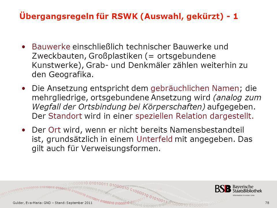 Gulder, Eva-Maria: GND – Stand: September 201178 Übergangsregeln für RSWK (Auswahl, gekürzt) - 1 Bauwerke einschließlich technischer Bauwerke und Zwec
