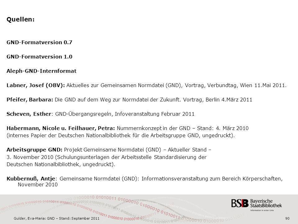 Gulder, Eva-Maria: GND – Stand: September 201190 Quellen: GND-Formatversion 0.7 GND-Formatversion 1.0 Aleph-GND-Internformat Labner, Josef (OBV): Aktu