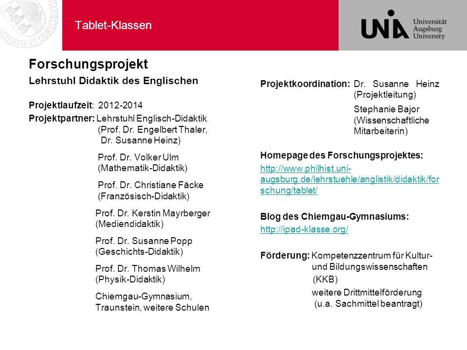Tablet-Klassen Forschungsprojekt Lehrstuhl Didaktik des Englischen Projektlaufzeit: 2012-2014 Projektpartner: Lehrstuhl Englisch-Didaktik (Prof. Dr. E