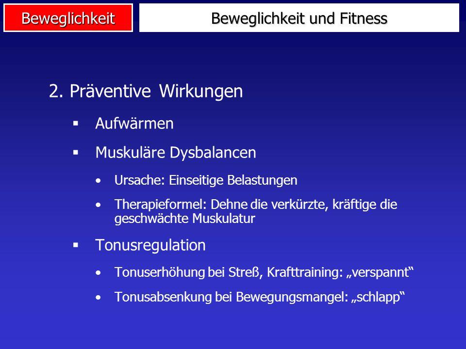 Beweglichkeit 1.Vergrößerung der Bewegungsamplitude Kompensation von Einschränkungen im Altersgang Verbesserung der sportlichen Leistungsfähigkeit Auf