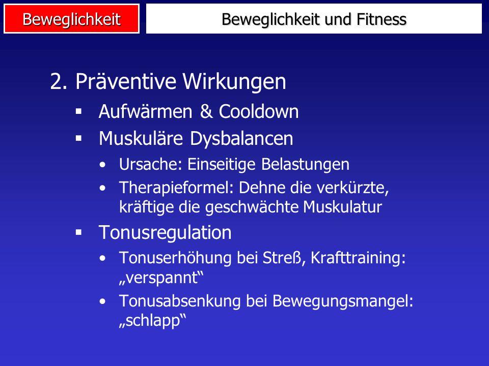 Beweglichkeit 1.Vergrößerung der Bewegungsamplitude Kompensation von Einschränkungen im Altersgang Verbesserung der sportlichen Leistungsfähigkeit Aufbau einer Beweglichkeitsreserve Beweglichkeit und Fitness