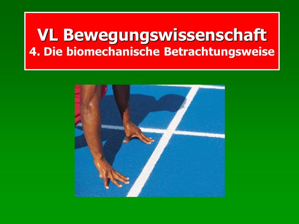 VL Bewegungswissenschaft VL Bewegungswissenschaft 4. Die biomechanische Betrachtungsweise