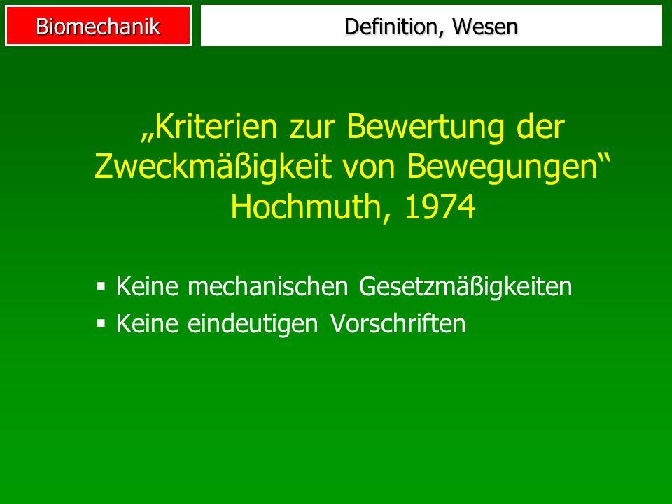 Biomechanik Kriterien zur Bewertung der Zweckmäßigkeit von Bewegungen Hochmuth, 1974 Keine mechanischen Gesetzmäßigkeiten Keine eindeutigen Vorschrift